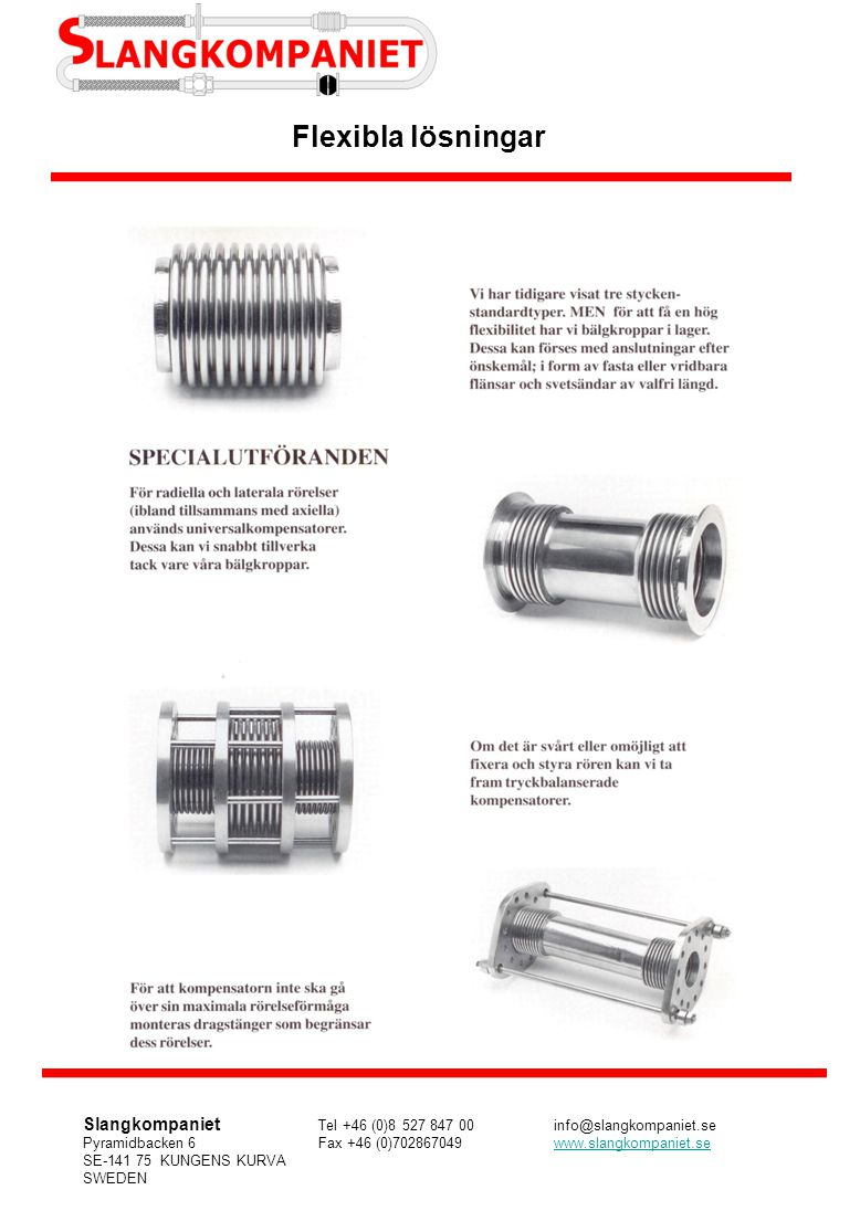 GUMMIKOMPENSATORER MED FLÄNSAR Kompensatorerna används när man har problem med stom- ljud i samband med pumpar och ventiler, för att ta upp rörelser och underlätta montage.