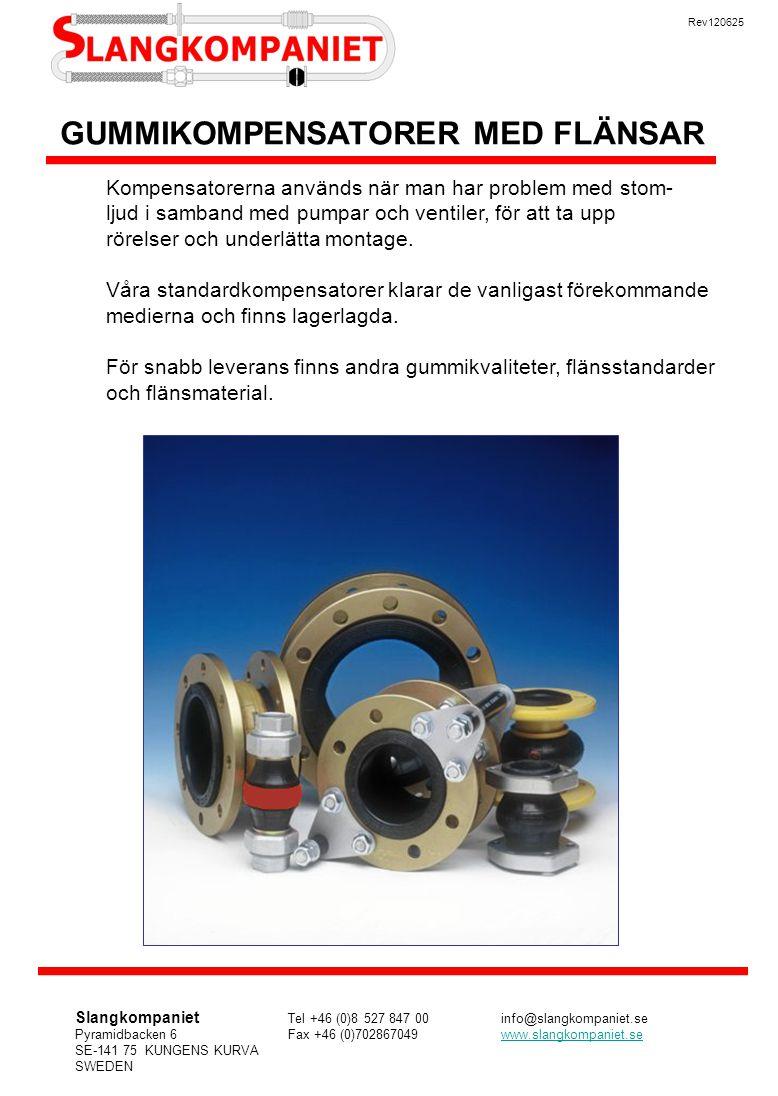GUMMIKOMPENSATORER MED FLÄNSAR Kompensatorerna används när man har problem med stom- ljud i samband med pumpar och ventiler, för att ta upp rörelser o