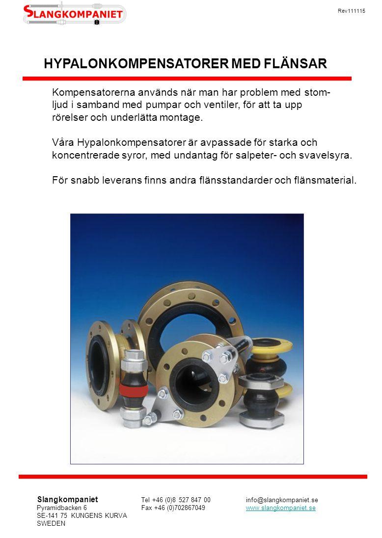 HYPALONKOMPENSATORER MED FLÄNSAR Kompensatorerna används när man har problem med stom- ljud i samband med pumpar och ventiler, för att ta upp rörelser