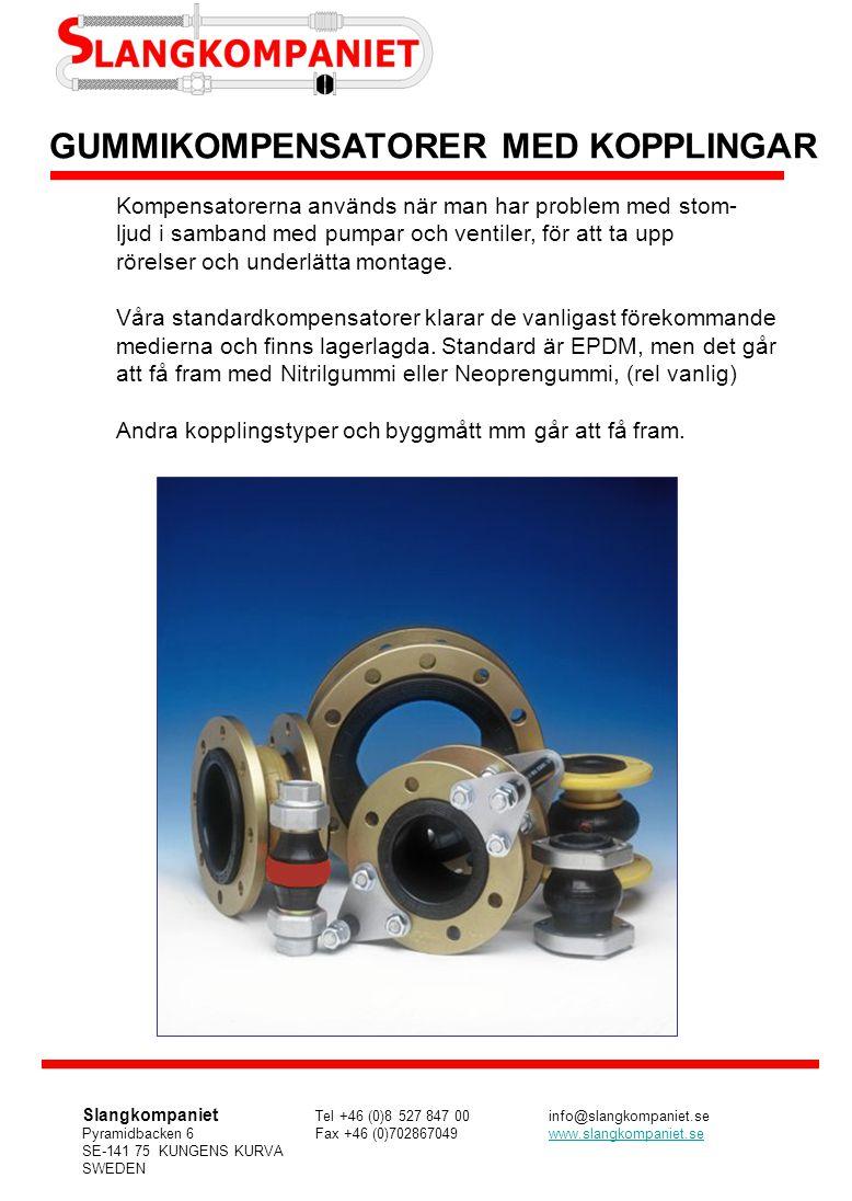 GUMMIKOMPENSATORER MED KOPPLINGAR Kompensatorerna används när man har problem med stom- ljud i samband med pumpar och ventiler, för att ta upp rörelse