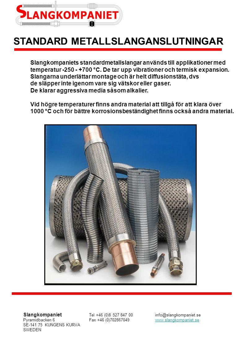 STANDARD METALLSLANGANSLUTNINGAR Slangkompaniets standardmetallslangar används till applikationer med temperatur -250 - +700 °C. De tar upp vibratione