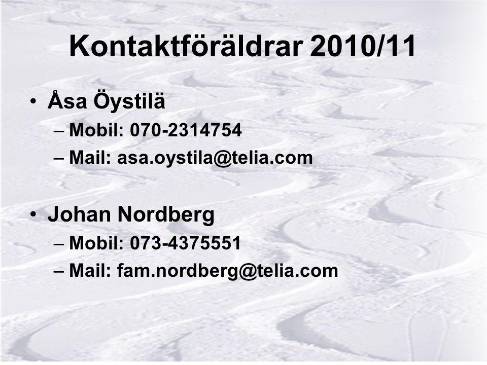 Kontaktföräldrar 2010/11 Åsa Öystilä –Mobil: 070-2314754 –Mail: asa.oystila@telia.com Johan Nordberg –Mobil: 073-4375551 –Mail: fam.nordberg@telia.com