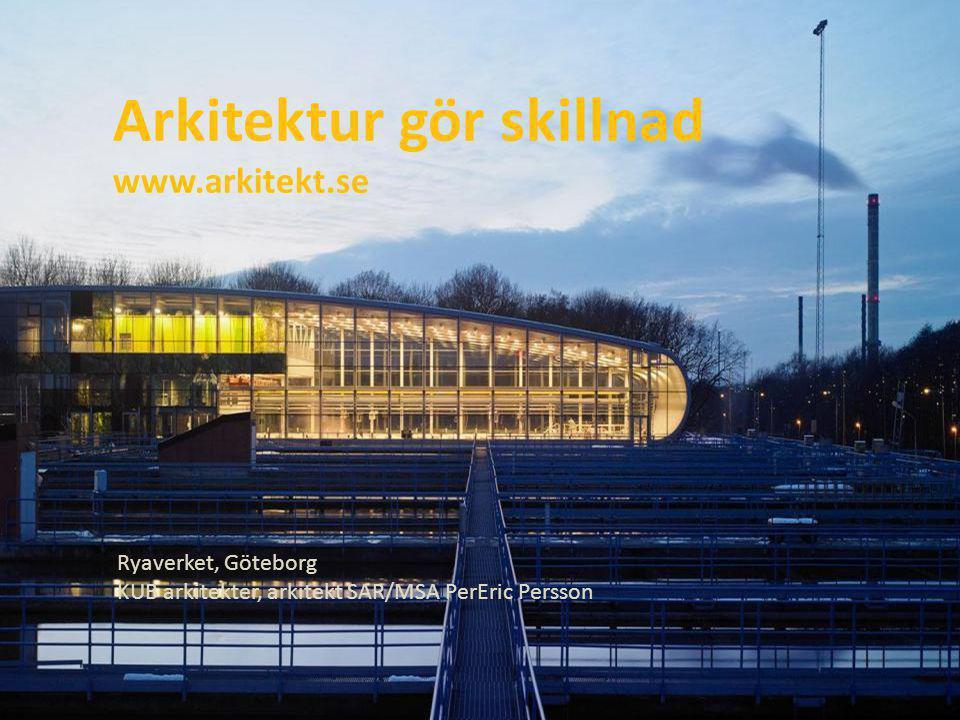 Ryaverket, Göteborg KUB arkitekter, arkitekt SAR/MSA PerEric Persson Arkitektur gör skillnad www.arkitekt.se