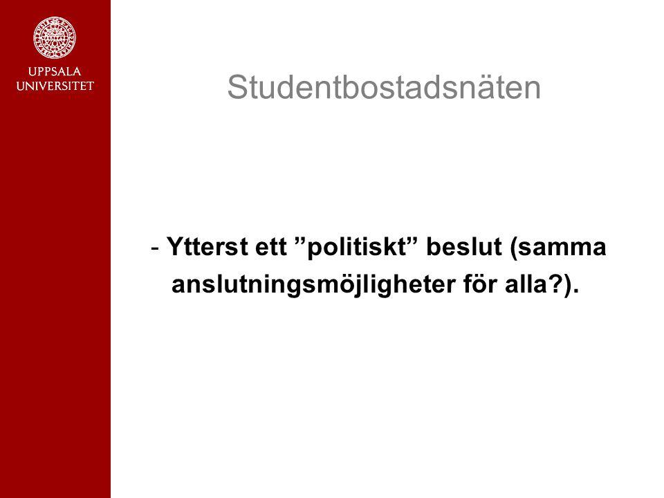 """Studentbostadsnäten - Ytterst ett """"politiskt"""" beslut (samma anslutningsmöjligheter för alla?)."""