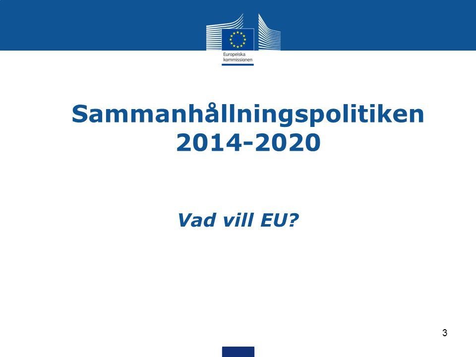 Sammanhållningspolitiken 2014-2020 Vad vill EU? 3
