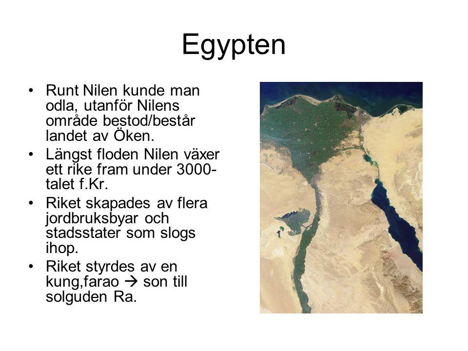 Egypten Runt Nilen kunde man odla, utanför Nilens område bestod/består landet av Öken. Längst floden Nilen växer ett rike fram under 3000- talet f.Kr.