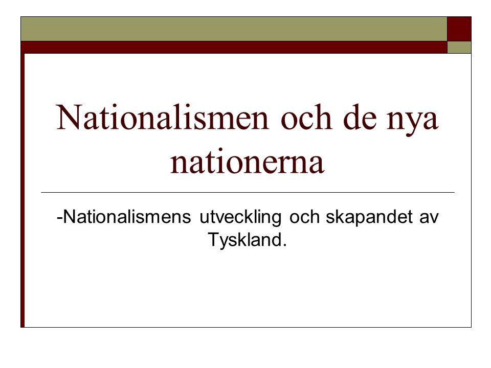 Nationalismen och de nya nationerna -Nationalismens utveckling och skapandet av Tyskland.