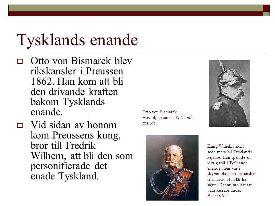 Tysklands enande  Otto von Bismarck blev rikskansler i Preussen 1862. Han kom att bli den drivande kraften bakom Tysklands enande.  Vid sidan av hon
