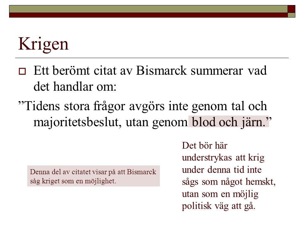 """Krigen  Ett berömt citat av Bismarck summerar vad det handlar om: """"Tidens stora frågor avgörs inte genom tal och majoritetsbeslut, utan genom blod oc"""