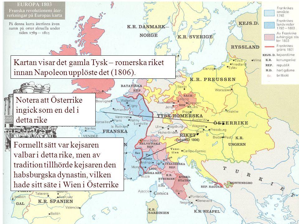 Kartan visar det gamla Tysk – romerska riket innan Napoleon upplöste det (1806). Notera att Österrike ingick som en del i detta rike Formellt sätt var