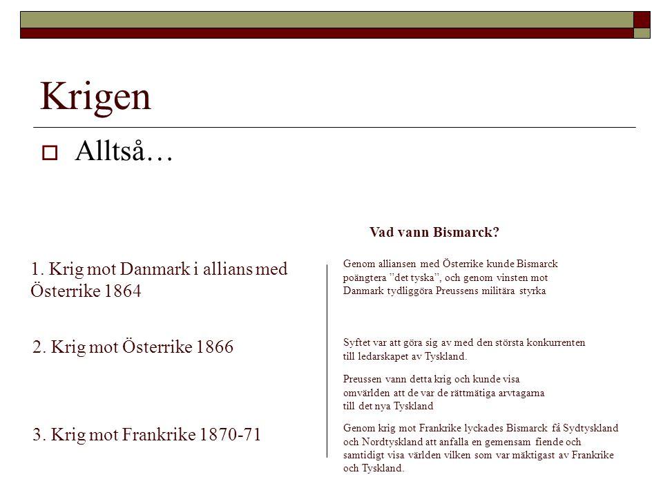 """Krigen  Alltså… 1. Krig mot Danmark i allians med Österrike 1864 Vad vann Bismarck? Genom alliansen med Österrike kunde Bismarck poängtera """"det tyska"""