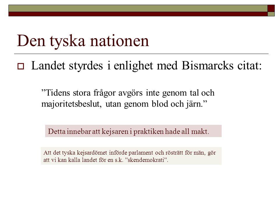 """Den tyska nationen  Landet styrdes i enlighet med Bismarcks citat: """"Tidens stora frågor avgörs inte genom tal och majoritetsbeslut, utan genom blod o"""