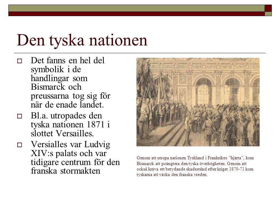 Den tyska nationen  Det fanns en hel del symbolik i de handlingar som Bismarck och preussarna tog sig för när de enade landet.  Bl.a. utropades den