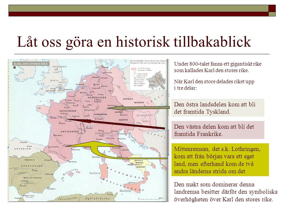 Låt oss göra en historisk tillbakablick Under 800-talet fanns ett gigantiskt rike som kallades Karl den stores rike. När Karl den store delades riket