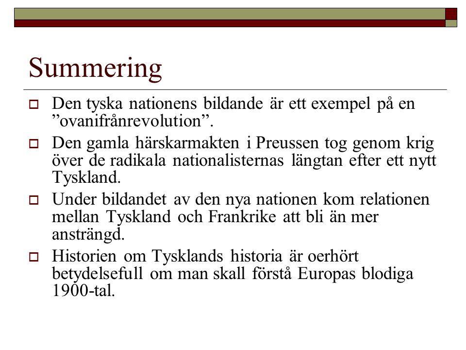 """Summering  Den tyska nationens bildande är ett exempel på en """"ovanifrånrevolution"""".  Den gamla härskarmakten i Preussen tog genom krig över de radik"""