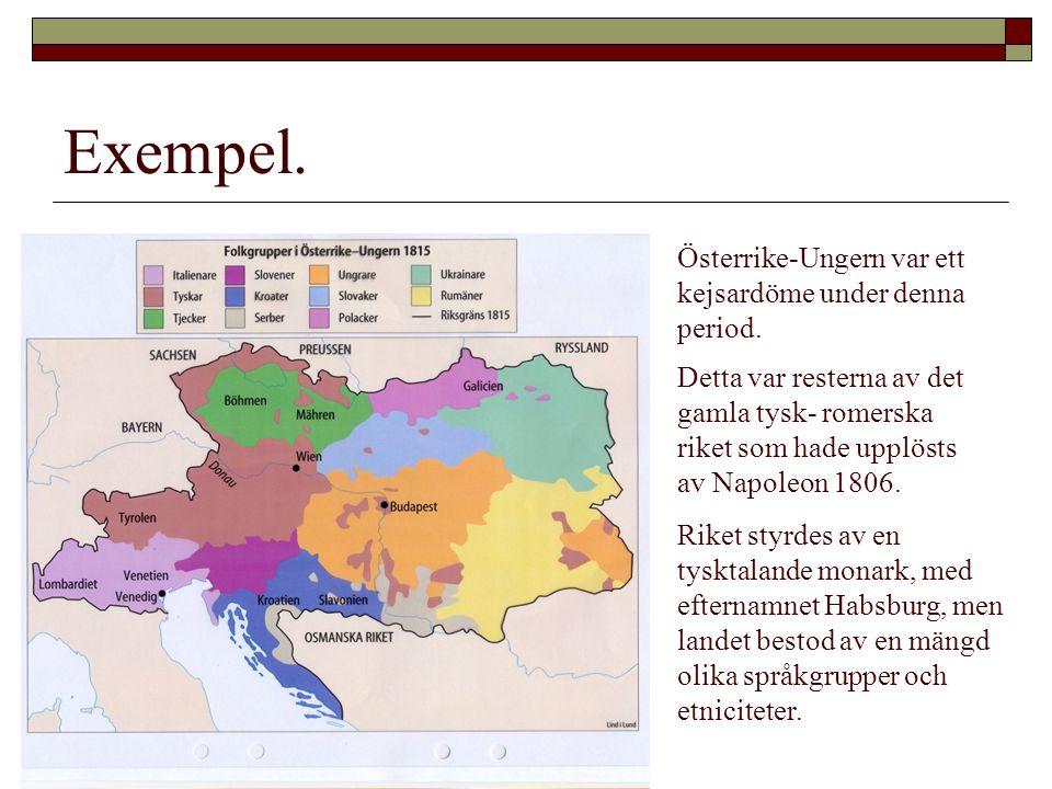 Exempel. Österrike-Ungern var ett kejsardöme under denna period. Detta var resterna av det gamla tysk- romerska riket som hade upplösts av Napoleon 18