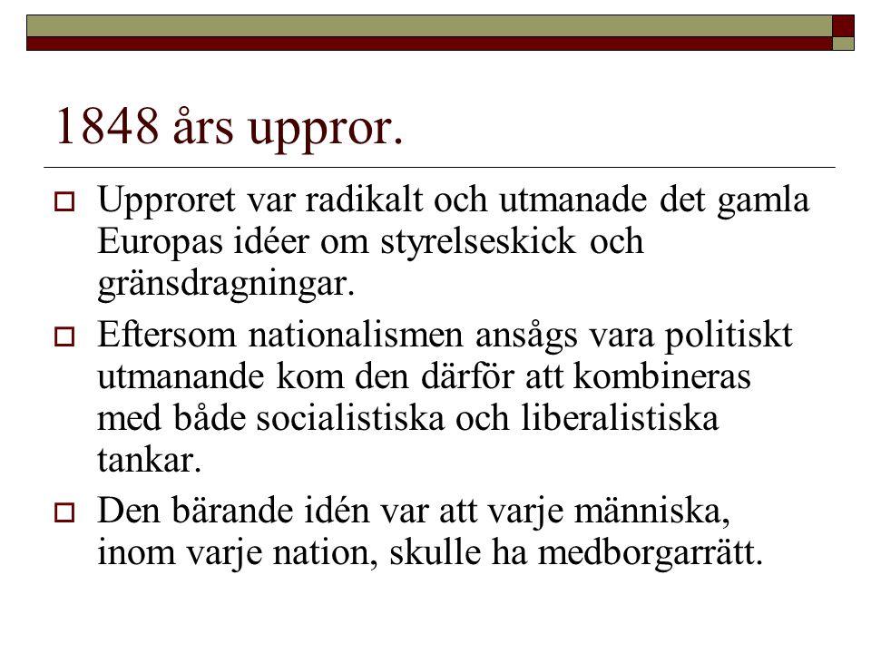 1848 års uppror.  Upproret var radikalt och utmanade det gamla Europas idéer om styrelseskick och gränsdragningar.  Eftersom nationalismen ansågs va