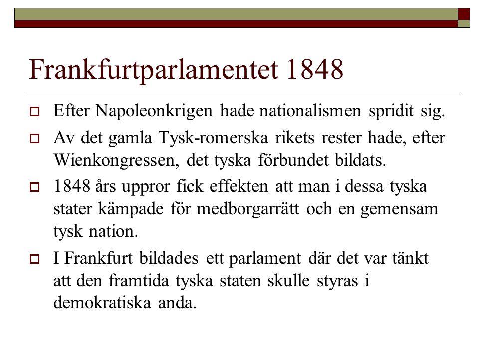 Frankfurtparlamentet 1848  Efter Napoleonkrigen hade nationalismen spridit sig.  Av det gamla Tysk-romerska rikets rester hade, efter Wienkongressen