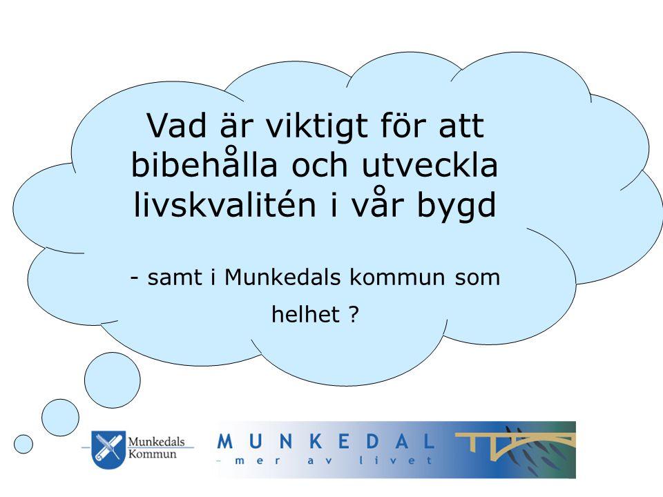 Vad är viktigt för att bibehålla och utveckla livskvalitén i vår bygd - samt i Munkedals kommun som helhet ?