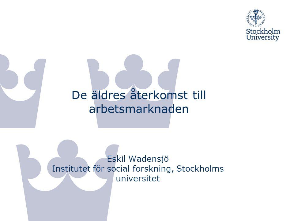 De äldres återkomst till arbetsmarknaden Eskil Wadensjö Institutet för social forskning, Stockholms universitet
