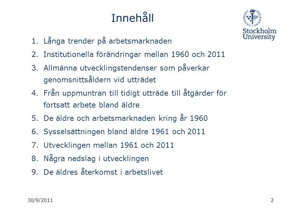 30/9/2011 Innehåll 1.Långa trender på arbetsmarknaden 2.Institutionella förändringar mellan 1960 och 2011 3.Allmänna utvecklingstendenser som påverkar