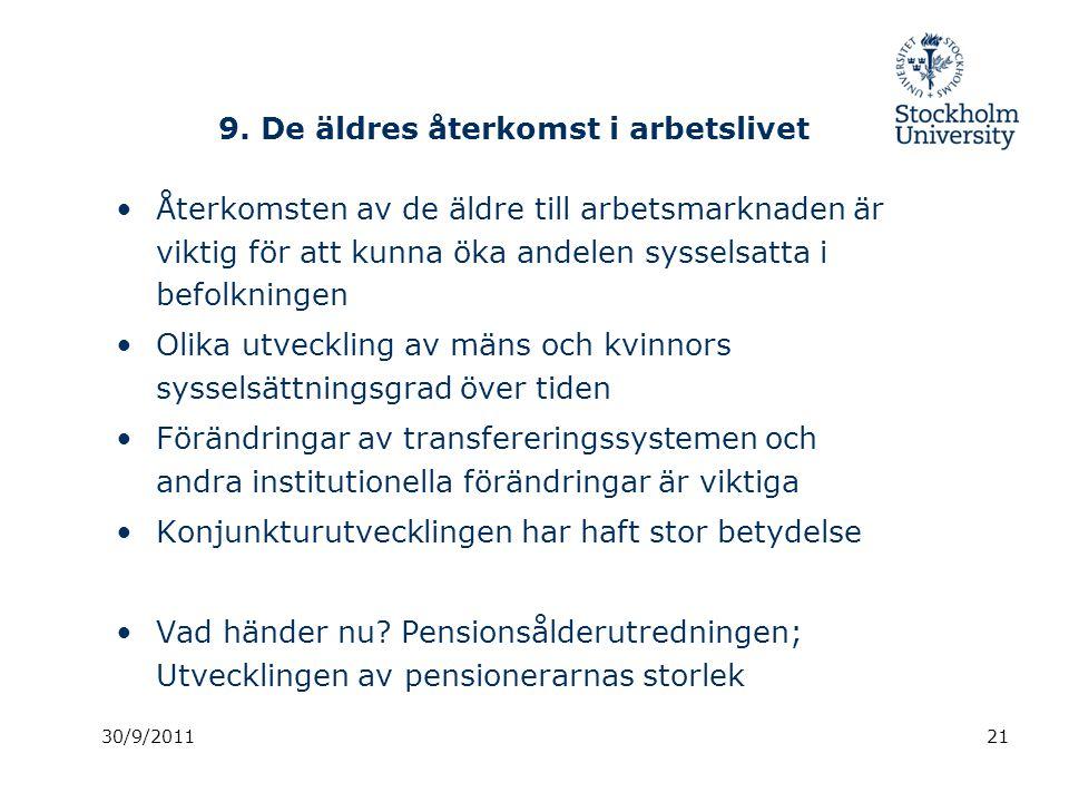 9. De äldres återkomst i arbetslivet Återkomsten av de äldre till arbetsmarknaden är viktig för att kunna öka andelen sysselsatta i befolkningen Olika
