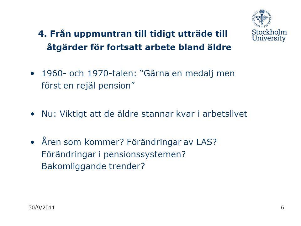 """4. Från uppmuntran till tidigt utträde till åtgärder för fortsatt arbete bland äldre 1960- och 1970-talen: """"Gärna en medalj men först en rejäl pension"""