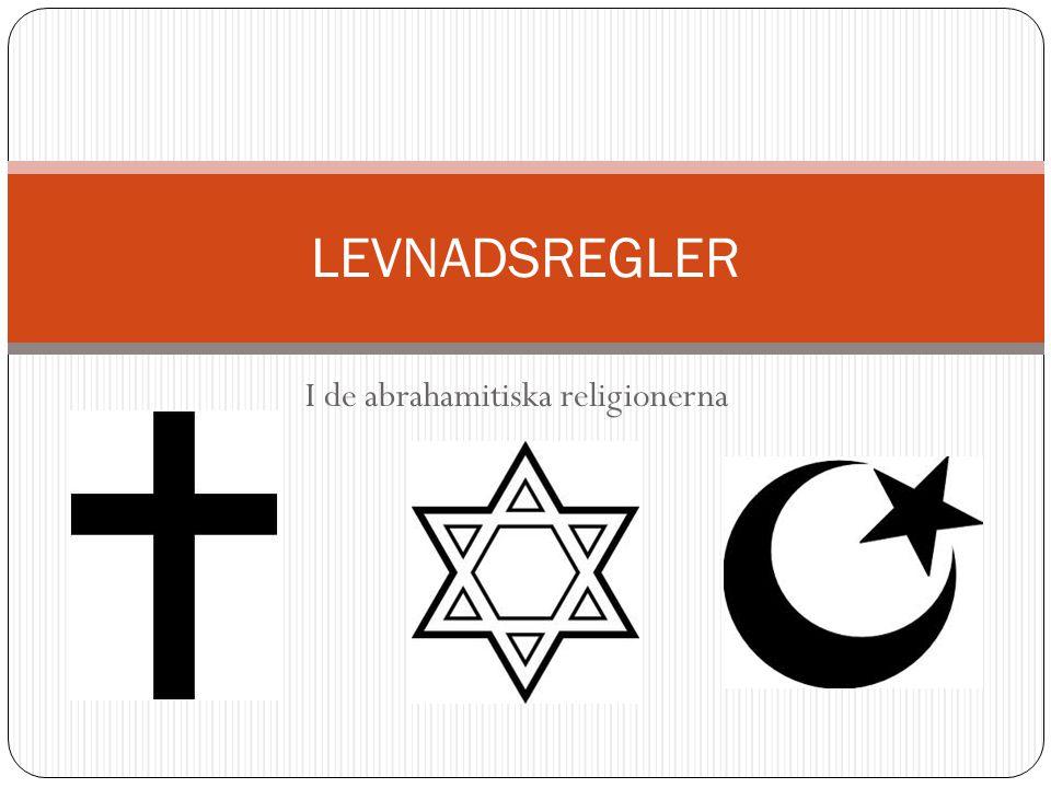 I de abrahamitiska religionerna LEVNADSREGLER