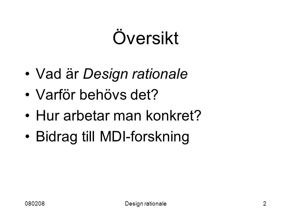 080208Design rationale2 Översikt Vad är Design rationale Varför behövs det? Hur arbetar man konkret? Bidrag till MDI-forskning