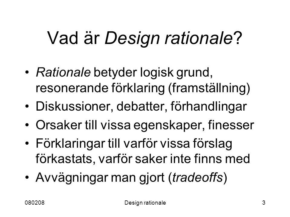 080208Design rationale3 Vad är Design rationale? Rationale betyder logisk grund, resonerande förklaring (framställning) Diskussioner, debatter, förhan