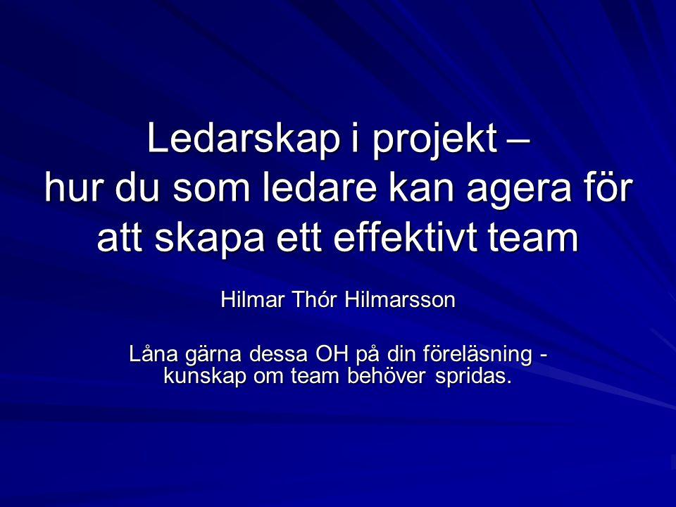 Ledarskap i projekt – hur du som ledare kan agera för att skapa ett effektivt team Hilmar Thór Hilmarsson Låna gärna dessa OH på din föreläsning - kun