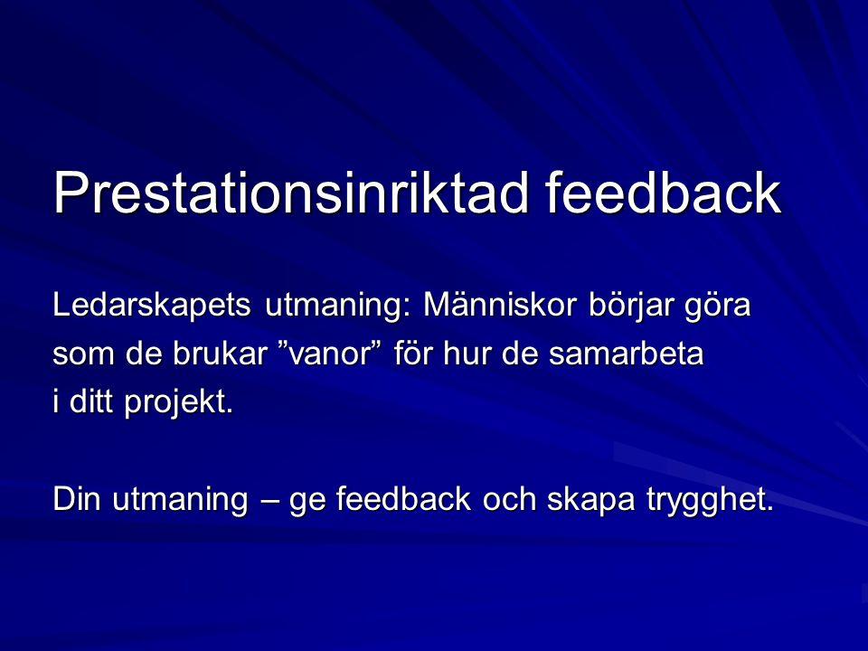 """Prestationsinriktad feedback Ledarskapets utmaning: Människor börjar göra som de brukar """"vanor"""" för hur de samarbeta i ditt projekt. Din utmaning – ge"""
