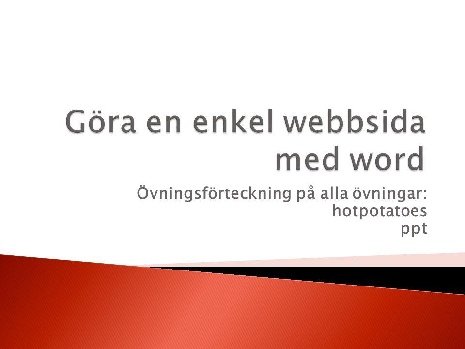  Öppna ett tomt word-dokument  Lista upp alla dina hot-potatoes-övningar som du har gjort och som du har överfört till din www-sida.