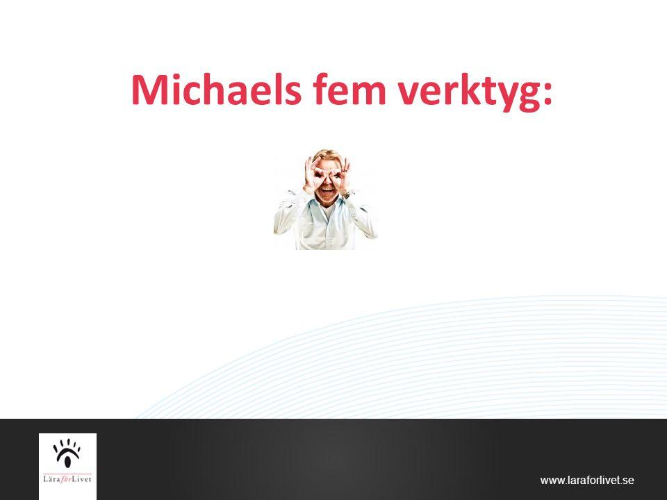 www.laraforlivet.se Michaels fem verktyg: