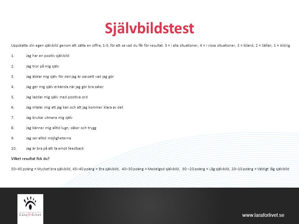 www.laraforlivet.se Självbildstest Uppskatta din egen självbild genom att sätta en siffra, 1-5, för att se vad du får för resultat. 5 = I alla situati