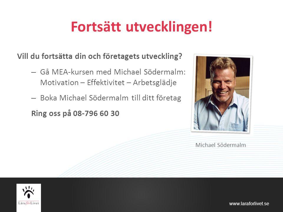 www.laraforlivet.se Fortsätt utvecklingen! Vill du fortsätta din och företagets utveckling? – Gå MEA-kursen med Michael Södermalm: Motivation – Effekt