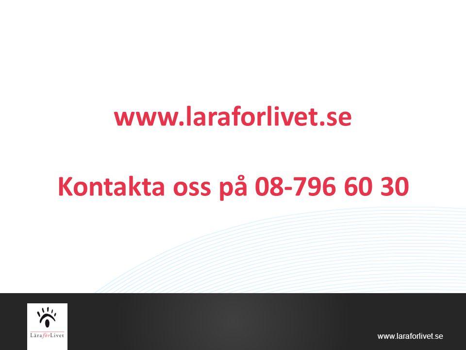 www.laraforlivet.se www.laraforlivet.se Kontakta oss på 08-796 60 30