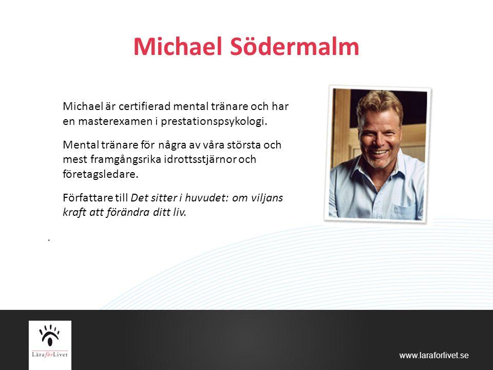 www.laraforlivet.se Michael Södermalm Michael är certifierad mental tränare och har en masterexamen i prestationspsykologi. Mental tränare för några a