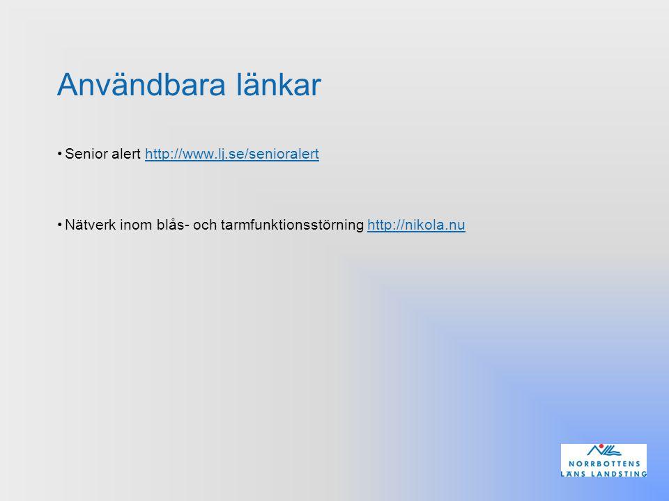 Användbara länkar Senior alert http://www.lj.se/senioralerthttp://www.lj.se/senioralert Nätverk inom blås- och tarmfunktionsstörning http://nikola.nuh