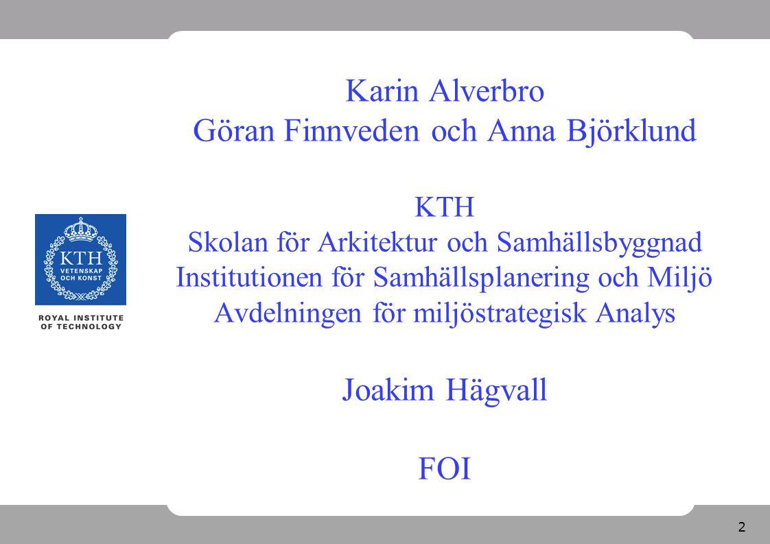2 Karin Alverbro Göran Finnveden och Anna Björklund KTH Skolan för Arkitektur och Samhällsbyggnad Institutionen för Samhällsplanering och Miljö Avdeln