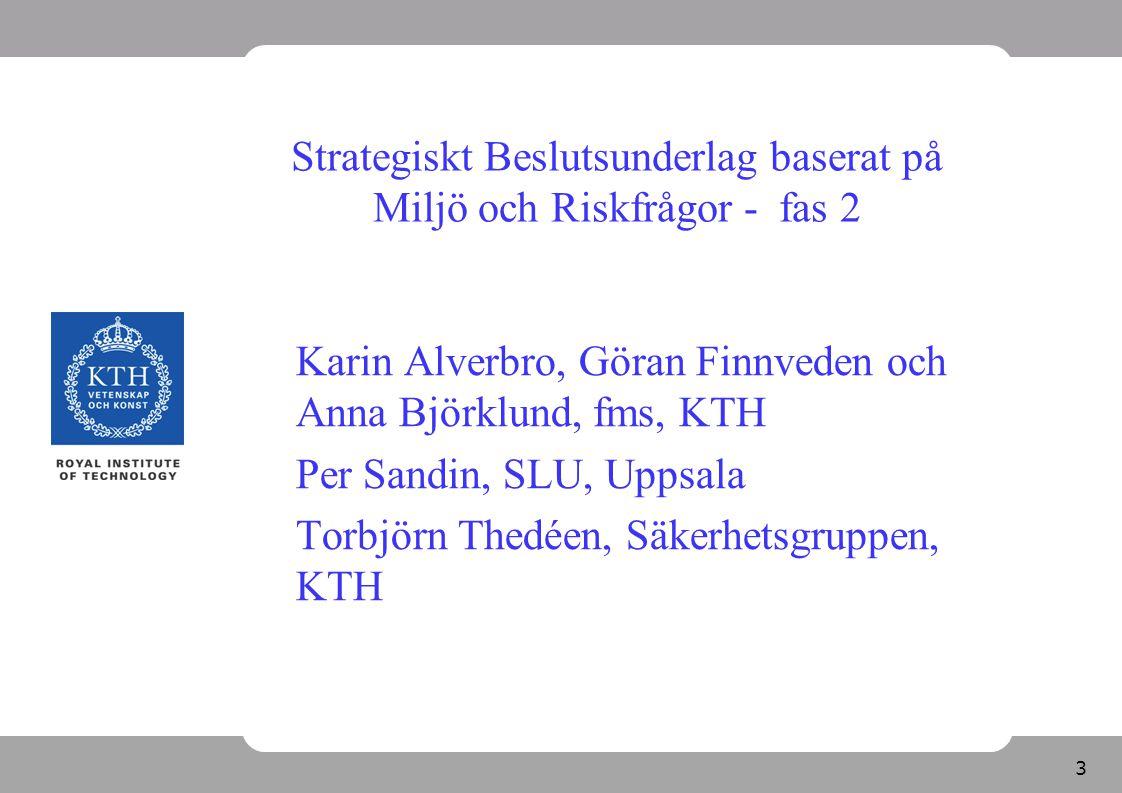 3 Strategiskt Beslutsunderlag baserat på Miljö och Riskfrågor - fas 2 Karin Alverbro, Göran Finnveden och Anna Björklund, fms, KTH Per Sandin, SLU, Up