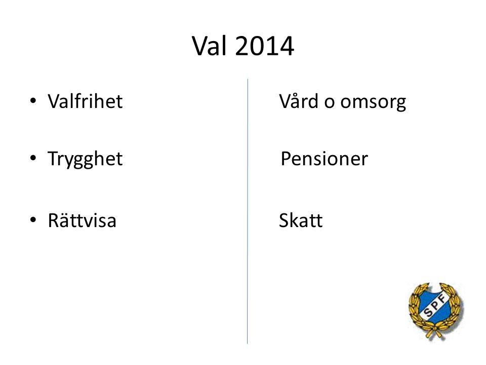 Val 2014 Valfrihet Vård o omsorg Trygghet Pensioner Rättvisa Skatt