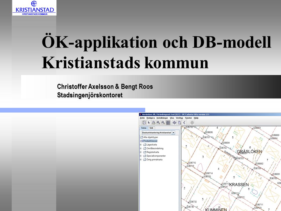 ÖK-applikation och DB-modell Kristianstads kommun Christoffer Axelsson & Bengt Roos Stadsingenjörskontoret