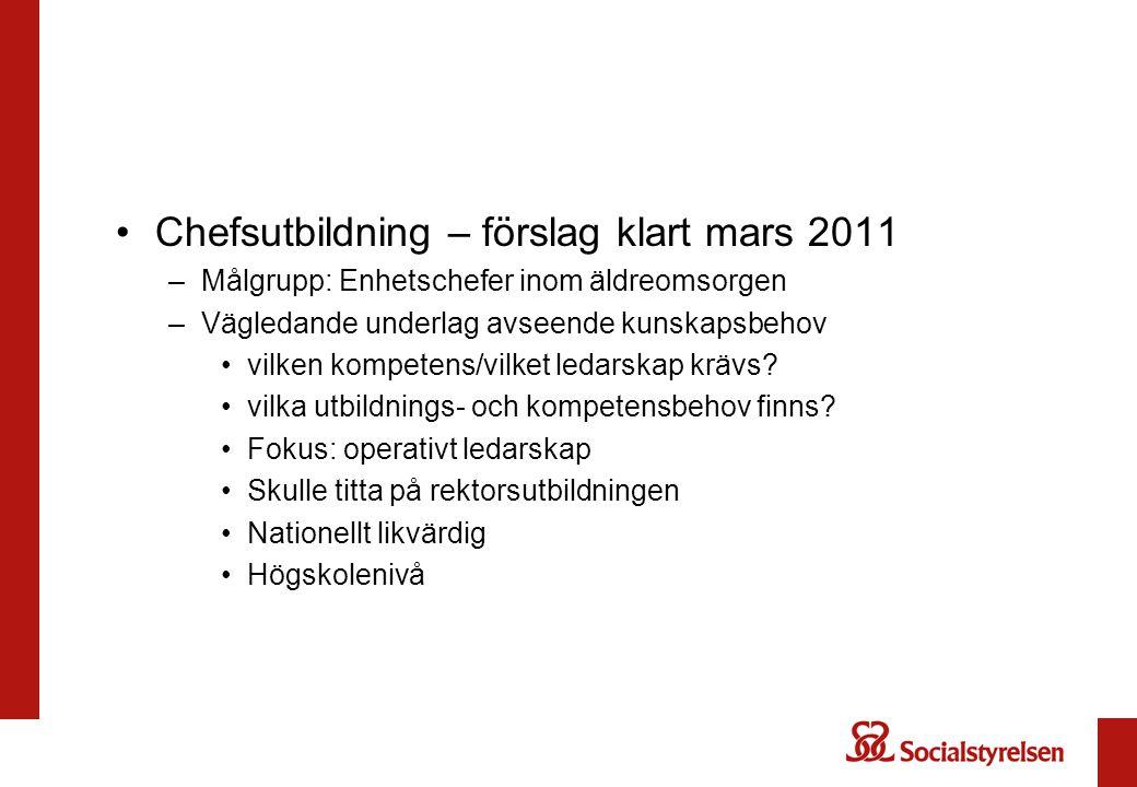 Chefsutbildning – förslag klart mars 2011 –Målgrupp: Enhetschefer inom äldreomsorgen –Vägledande underlag avseende kunskapsbehov vilken kompetens/vilk