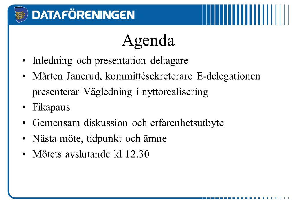 Agenda Inledning och presentation deltagare Mårten Janerud, kommittésekreterare E-delegationen presenterar Vägledning i nyttorealisering Fikapaus Gemensam diskussion och erfarenhetsutbyte Nästa möte, tidpunkt och ämne Mötets avslutande kl 12.30