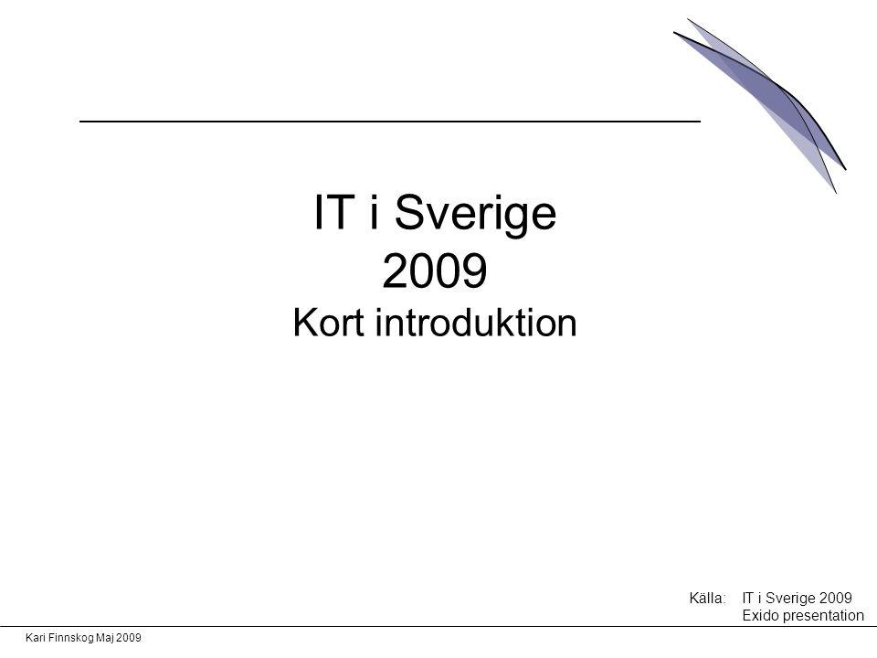 Kari Finnskog Maj 2009 IT i Sverige 2009 Utgår från vad som förväntas av IT från ett affärsperspektiv.