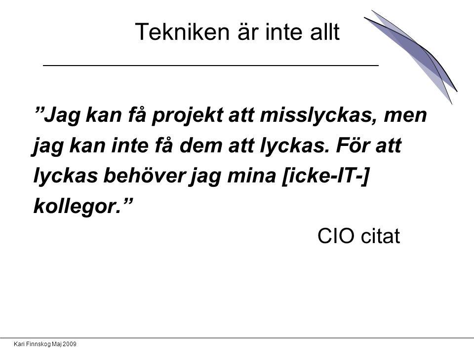 Kari Finnskog Maj 2009 Tekniken är inte allt Jag kan få projekt att misslyckas, men jag kan inte få dem att lyckas.