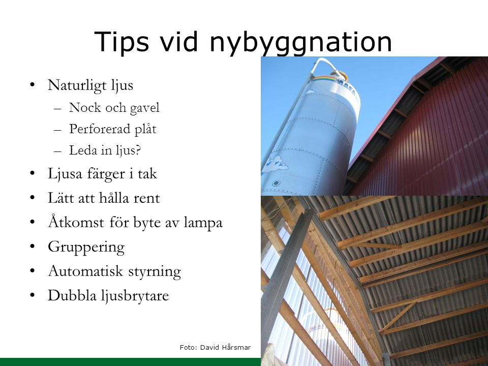Tips vid nybyggnation Naturligt ljus –Nock och gavel –Perforerad plåt –Leda in ljus? Ljusa färger i tak Lätt att hålla rent Åtkomst för byte av lampa