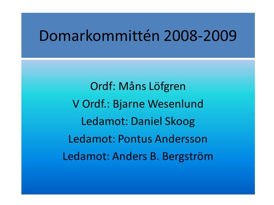 Domarkommittén 2008-2009 Ordf: Måns Löfgren V Ordf.: Bjarne Wesenlund Ledamot: Daniel Skoog Ledamot: Pontus Andersson Ledamot: Anders B.