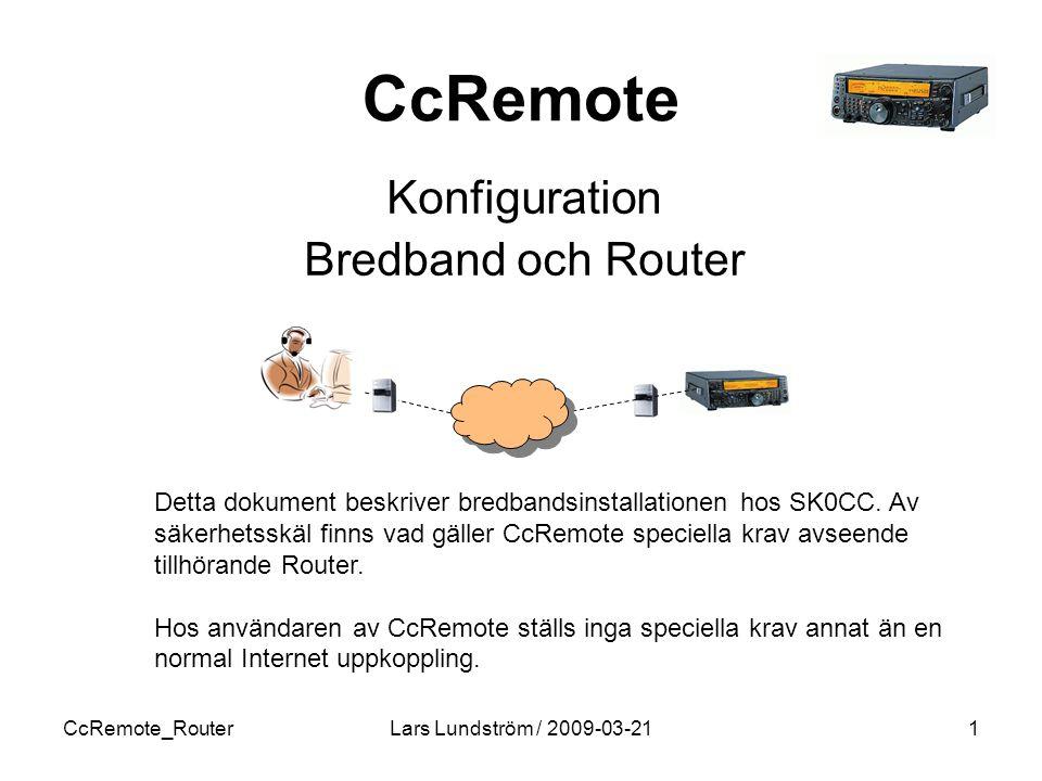 CcRemote_RouterLars Lundström / 2009-03-211 CcRemote Konfiguration Bredband och Router Detta dokument beskriver bredbandsinstallationen hos SK0CC.